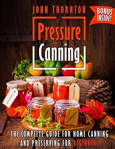 9781727585575: Pressure Canning: The Complete Guide for Home Canning and Preserving for Beginners