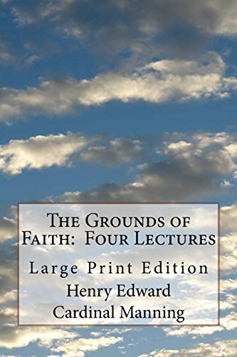 The Grounds of Faith: Four Lectures: Large: Henry Edward Cardinal