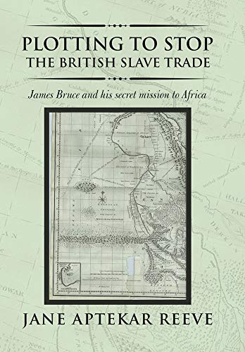 9781728396255: Plotting to Stop the British Slave Trade: James Bruce and His Secret Mission to Africa