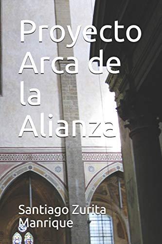 Proyecto Arca de la Alianza (Paperback): Santiago Juan Zurita