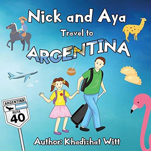9781728759500: Nick and Aya Travel to Argentina (Nick and Aya Travel the World)