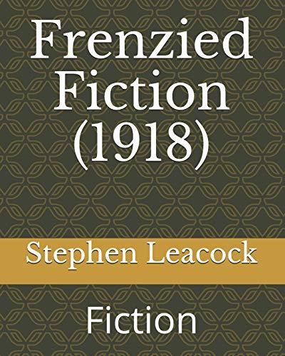Frenzied Fiction (1918): Fiction: Leacock, Stephen