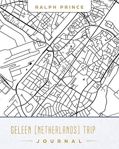 Geleen (Netherlands) Trip Journal: Lined Travel Journal/Diary/Notebook: Prince, Ralph