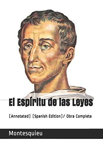 El Espíritu de las Leyes: (Annotated) (Spanish: Montesquieu
