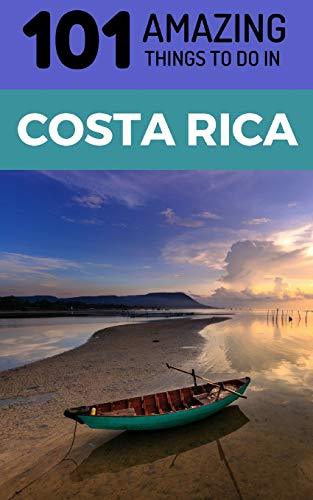 9781729187968: 101 Amazing Things to Do in Costa Rica: Costa Rica Travel Guide