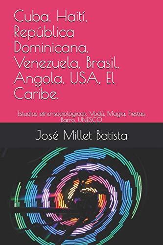 9781729202920: Cuba, Haití, República Dominicana, Venezuela, Brasil, Angola, USA, El Caribe.: Estudios etno-sociológicos: Vodú, Magia, Fiestas, Barro, UNESCO: 1 (Ediciones Fundación Casa del Caribe)