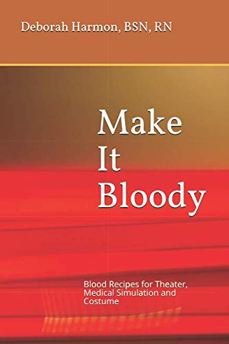 Make It Bloody: Blood Recipes for Theater,: Deborah Christine Harmon
