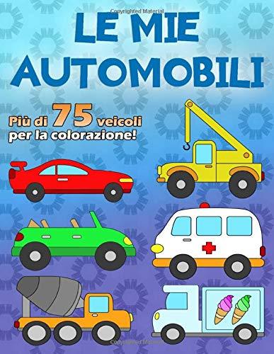9781729446522: LE MIE AUTOMOBILI: Un fantastico libro da colorare per gli appassionati di auto da 2 a 6 anni, oltre 75 auto su 100 pagine, unilaterale in formato A4