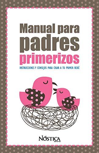 9781729480656: MANUAL PARA PADRES PRIMERIZOS: Instrucciones y consejos para criar a tu primer bebé (Spanish Edition)
