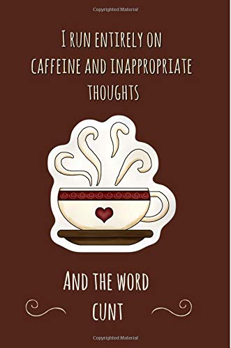 9781729673676: I run entirely on caffeine, sarcasm & inappropriate thoughts & the word Cunt: Funny swear word, gifts, Gag,novelty,Joke,Journal, Notebook, coffee mug, For adults,Women,men,present, Christmas,Birthday