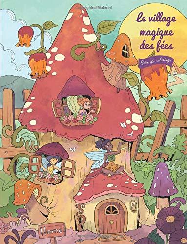 9781729711477: Le village magique des fées - Livre de coloriage: Série Petit village idyllique (cadeaux pour femmes, adultes et filles)