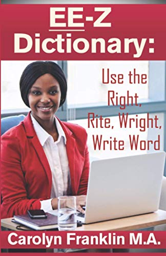 Ee-Z Dictionary: Use the Right, Rite, Wright,: Carolyn Franklin M