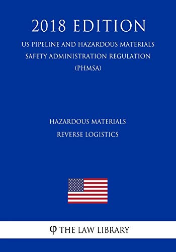 9781729843888: Hazardous Materials - Reverse Logistics (US Pipeline and Hazardous Materials Safety Administration Regulation) (PHMSA) (2018 Edition)