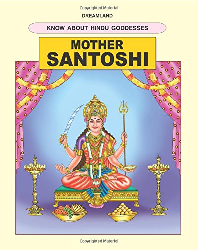 Mother Santoshi Dreamland's Know About Hindu Goddesses: Gupta, M.D.