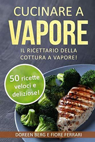 9781730807749: Cucinare a vapore: Il ricettario della cottura a vapore!: 50 ricette veloci e deliziose! (ricette a vapore)
