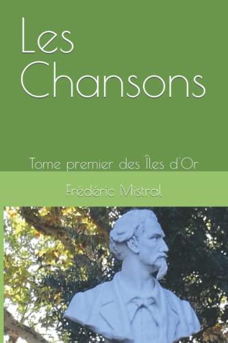 Les Chansons: Tome 1 Des Îles dandapos;Or.: Mistral, Frederic