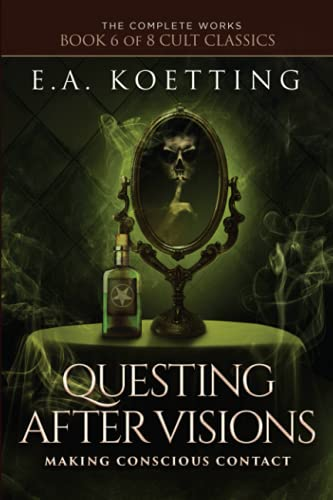 9781730984136: Questing After Visions: Making Conscious Contact: 6 (The Complete Works of E.A. Koetting)