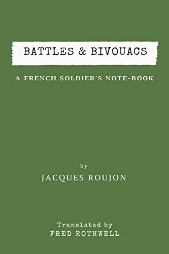 Battles & Bivouacs: A French Soldier's Note-Book: Jacques Roujon
