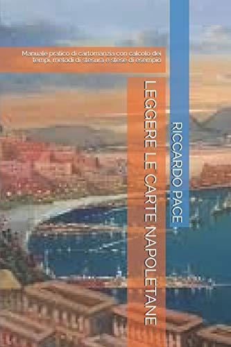 9781731173508: LEGGERE LE CARTE NAPOLETANE: Manuale pratico di cartomanzia con calcolo dei tempi, metodi di stesura e stese di esempio