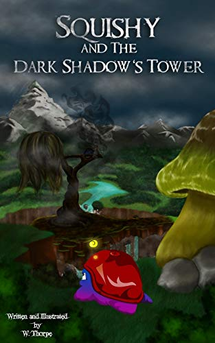 Squishy and the Dark Shadow's Tower (Paperback): W Thorpe