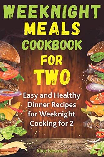 9781731230331: Weeknight Meals Cookbook for Two: Easy and Healthy Dinner Recipes for Weeknight Cooking for Two