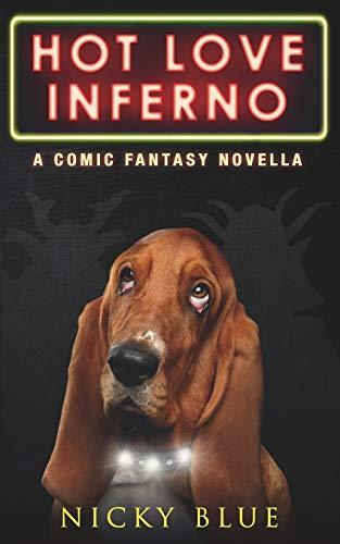 Hot Love Inferno: A Dark Comedy Fantasy: Nicky Blue