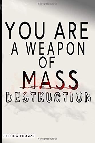 You are a Weapon of Mass Destruction: Tyeshia M Thomas