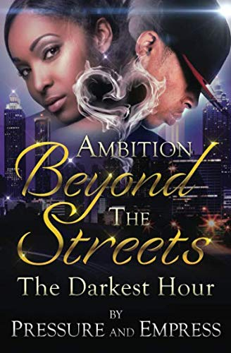 Ambition Beyond the Streets: The Darkest Hour: Pressure and Empress