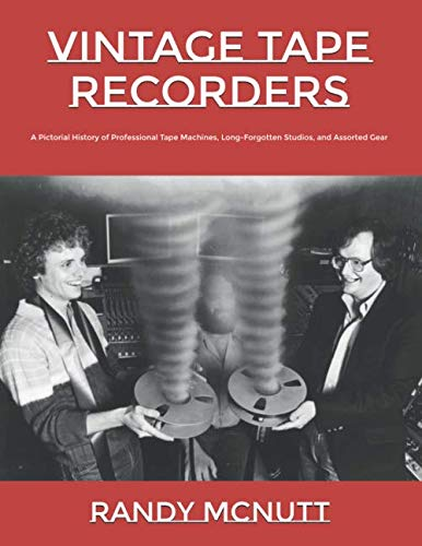 9781732183858: Vintage Tape Recorders: A Pictorial History of Professional Tape Recorders, Long-Forgotten Studios, and Assorted Gear (Classic Vinyl Collector Series)