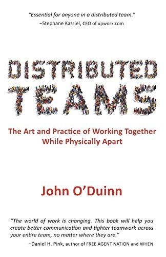 9781732254909: Distributed Teams: The Art and Practice of Working Together While Physically Apart