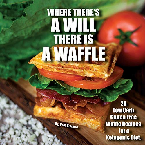 9781732321007: Where There's A WILL There Is A WAFFLE: 20 low carb and gluten free waffle recipes for a ketogenic diet