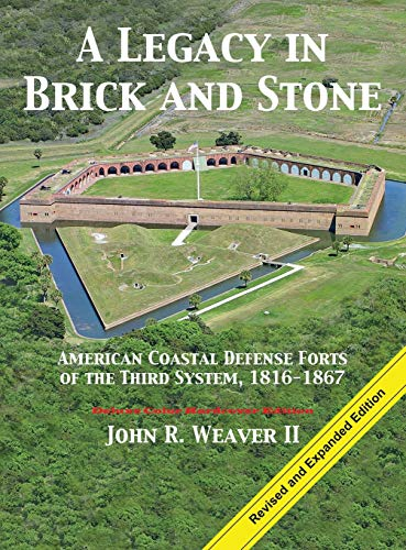 9781732391611: A Legacy in Brick and Stone: American Coast Defense Forts of the Third System, 1816-1867