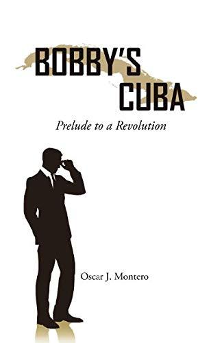 9781732542709: Bobby's Cuba. Prelude to a Revolution