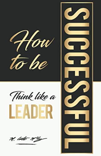 9781732930360: How To Be Successful: Think Like A Leader