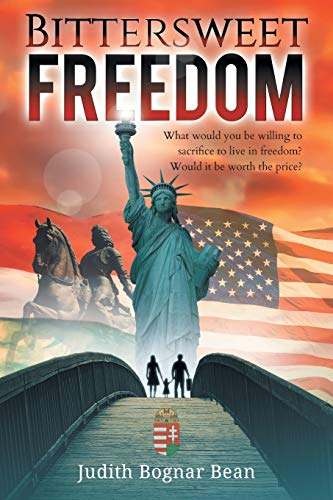 9781733179317: Bittersweet Freedom: What Would You Be Willing To Sacrifice To Live In Freedom? Would It Be Worth The Price?