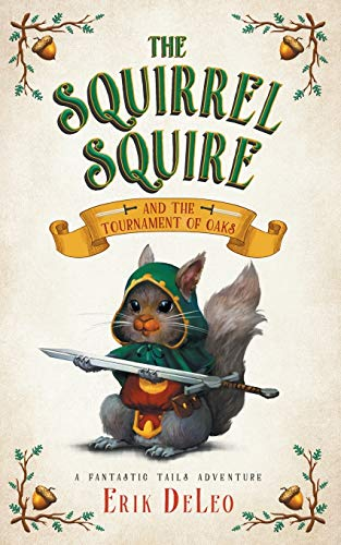 9781733513807: The Squirrel Squire: and the Tournament of Oaks: 1 (A Fantastic Tails Adventure)