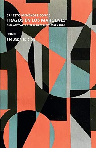 9781733602211: Trazos en los márgenes.: Arte abstracto e ideologías estéticas en Cuba. Tomo I