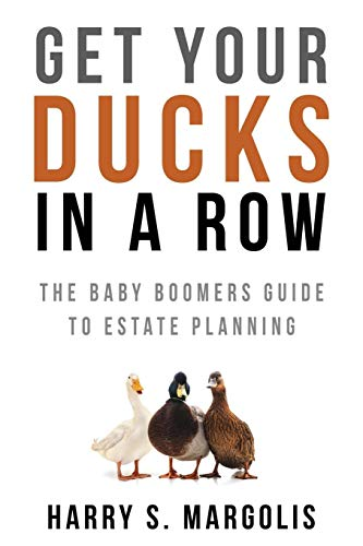 Book Cover: Get Your Ducks in a Row: The Baby Boomers Guide to Estate Planning