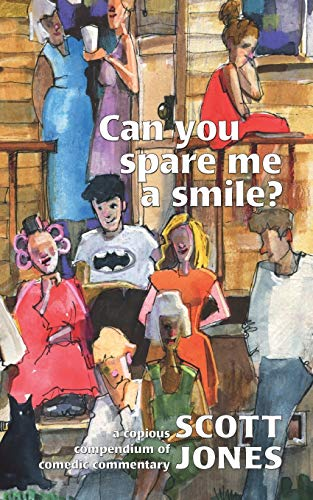 9781734286212: Can you spare me a smile?: a copious compendium of comedic commentary