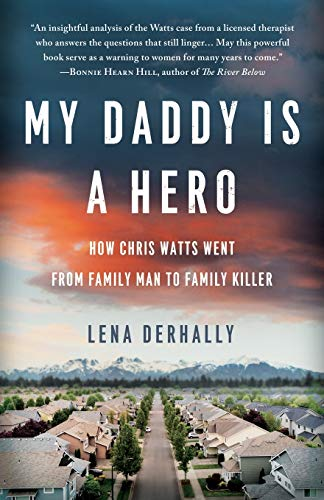 9781734297713: My Daddy is a Hero: How Chris Watts Went from Family Man to Family Killer