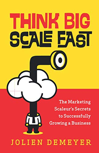 9781735689708: Think Big Scale fast: The Marketing Scaleur's Secrets to Successfully Growing a Business