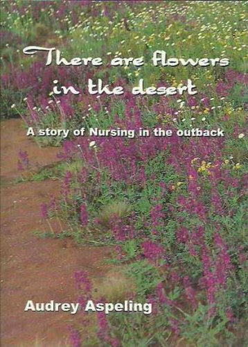 There are Flowers in the Desert A True Story of Nursing in the Outback 1971-1974