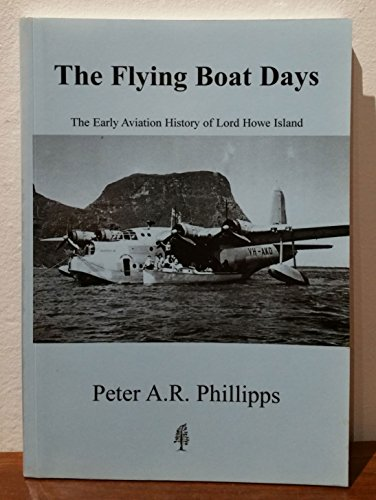 The Flying Boat Days. The Early Aviation History of Lord Howe Island. 1931-71974.: Phillipps, Peter...
