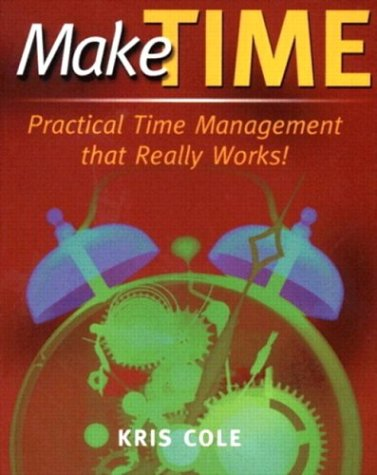 Make Time: Practical Time Management that Really Works (1740094492) by Kris Cole