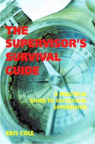 The Supervisor's Guide: A Practical Guide to Successful Supervision (1740096177) by Kris Cole