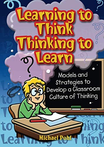 9781740250481: Learning to Think, Thinking to Learn: Models and Strategies to Devlop a Classroom Culture of Thinking