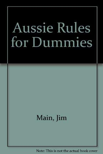 9781740310352: Aussie Rules for Dummies [Paperback] by Main, Jim