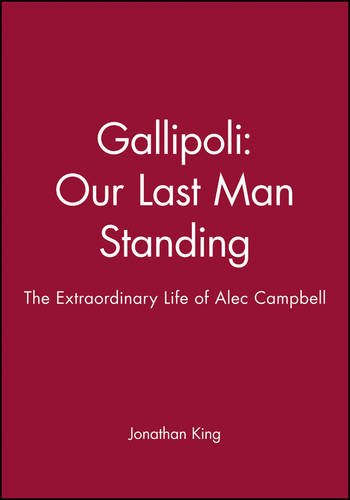 9781740310666: Gallipoli: Our Last Man Standing: The Extraordinary Life of Alec Campbell
