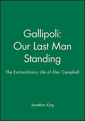 9781740310925: Gallipoli: Our Last Man Standing: The Extraordinary Life of Alec Campbell