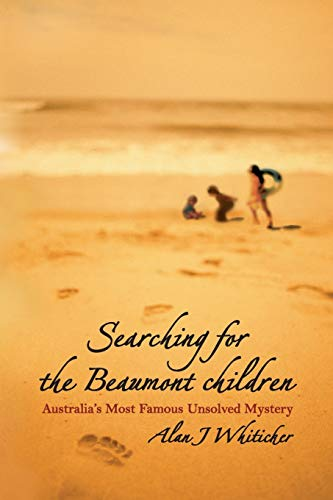 Searching for the Beaumont Children. Australia's Most: Whiticker, Alan J.